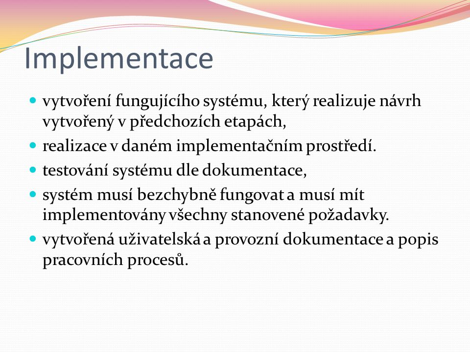 Implementace vytvoření fungujícího systému, který realizuje návrh vytvořený v předchozích etapách, realizace v daném implementačním prostředí.