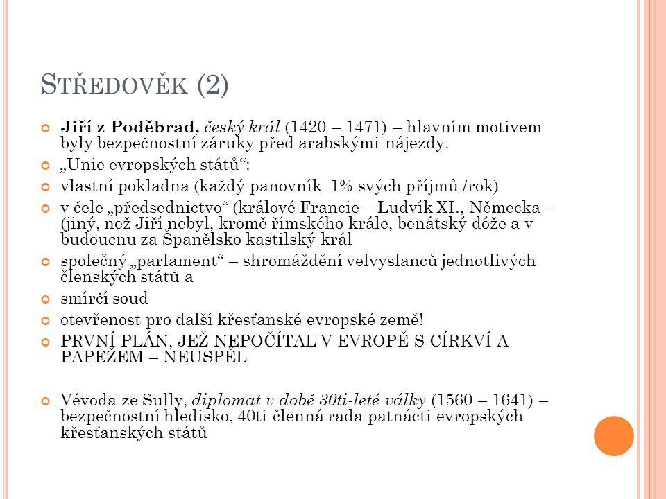 Středověk (2) Jiří z Poděbrad, český král (1420 – 1471) – hlavním motivem byly bezpečnostní záruky před arabskými nájezdy.