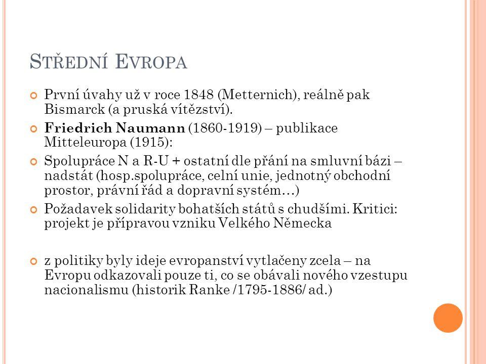 Střední Evropa První úvahy už v roce 1848 (Metternich), reálně pak Bismarck (a pruská vítězství).