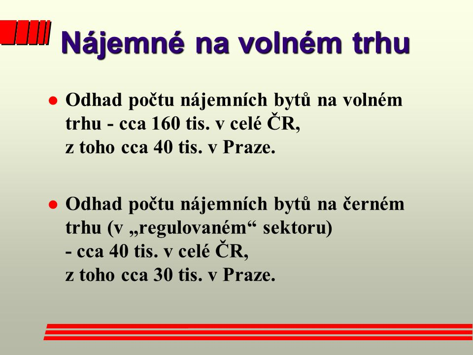Nájemné na volném trhu Odhad počtu nájemních bytů na volném trhu - cca 160 tis. v celé ČR, z toho cca 40 tis. v Praze.