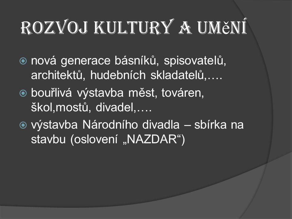Rozvoj kultury a umění nová generace básníků, spisovatelů, architektů, hudebních skladatelů,….