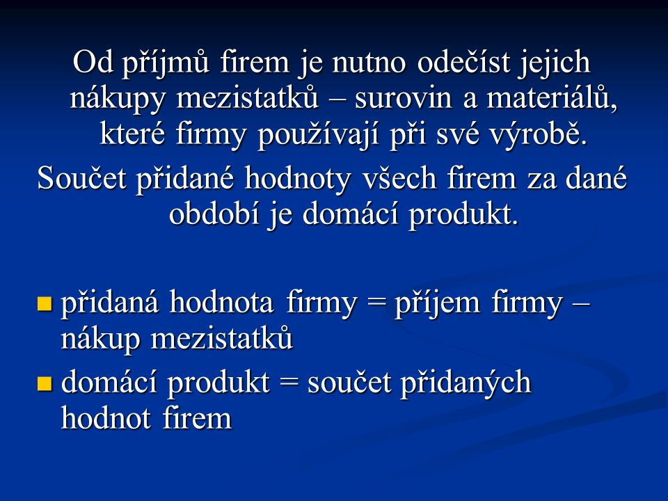 Součet přidané hodnoty všech firem za dané období je domácí produkt.