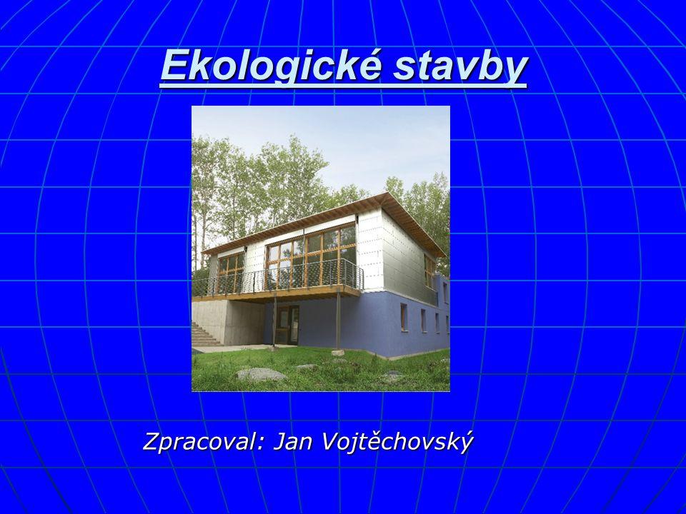 Ekologické stavby Zpracoval: Jan Vojtěchovský