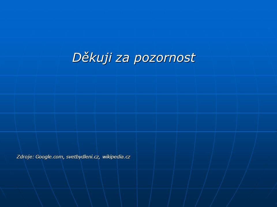Děkuji za pozornost Zdroje: Google.com, svetbydleni.cz, wikipedia.cz