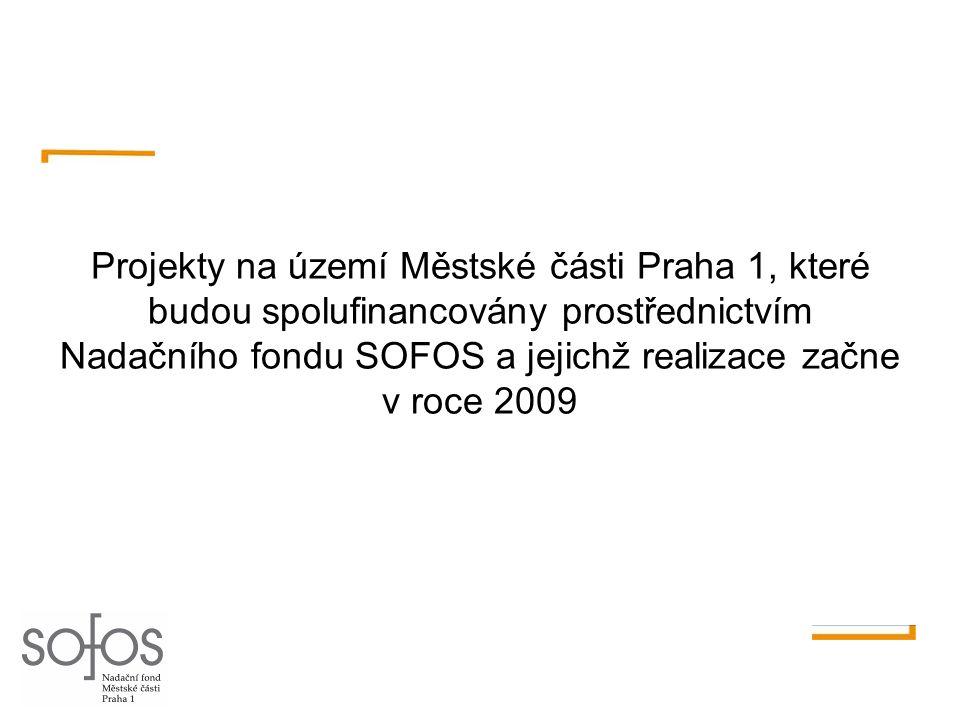 Projekty na území Městské části Praha 1, které budou spolufinancovány prostřednictvím Nadačního fondu SOFOS a jejichž realizace začne v roce 2009