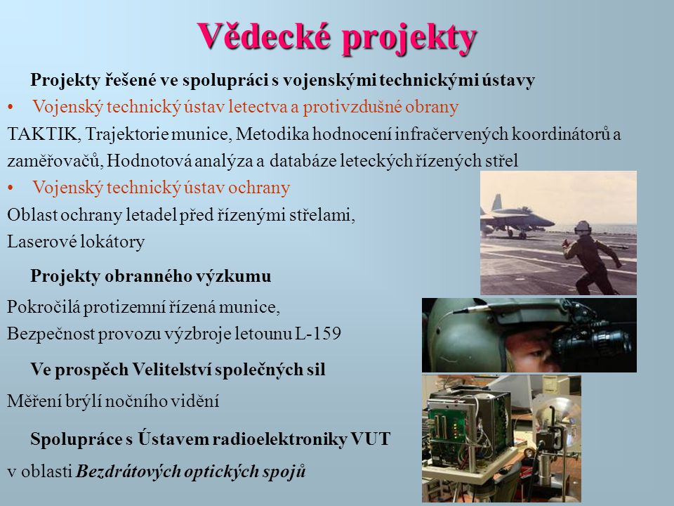Vědecké projekty Projekty řešené ve spolupráci s vojenskými technickými ústavy. Vojenský technický ústav letectva a protivzdušné obrany.