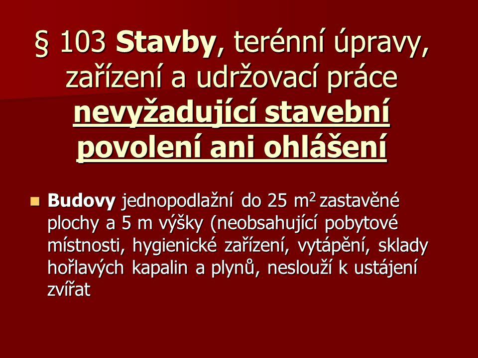 § 103 Stavby, terénní úpravy, zařízení a udržovací práce nevyžadující stavební povolení ani ohlášení