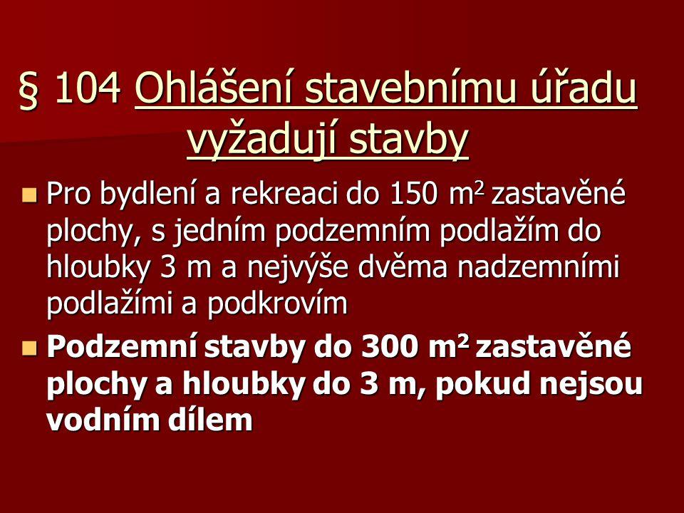 § 104 Ohlášení stavebnímu úřadu vyžadují stavby