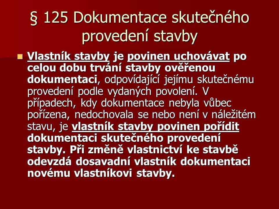 § 125 Dokumentace skutečného provedení stavby