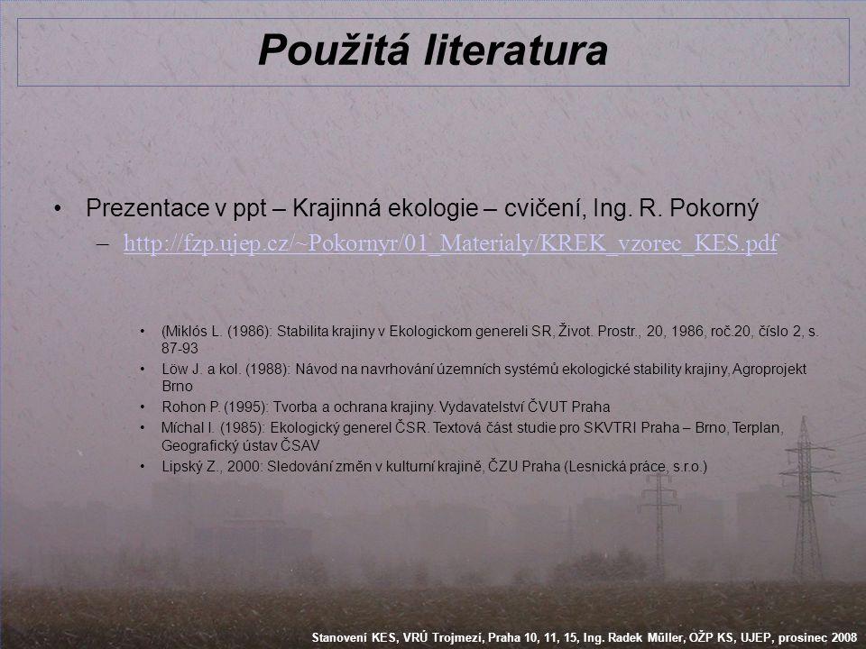 Použitá literatura Prezentace v ppt – Krajinná ekologie – cvičení, Ing. R. Pokorný. http://fzp.ujep.cz/~Pokornyr/01_Materialy/KREK_vzorec_KES.pdf.