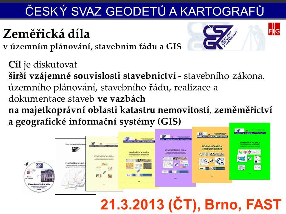 ZD ČESK. Ý SVAZ GEODETŮ A KARTOGRAFŮ. Zeměřická díla v územním plánování, stavebním řádu a GIS. Cíl je diskutovat.