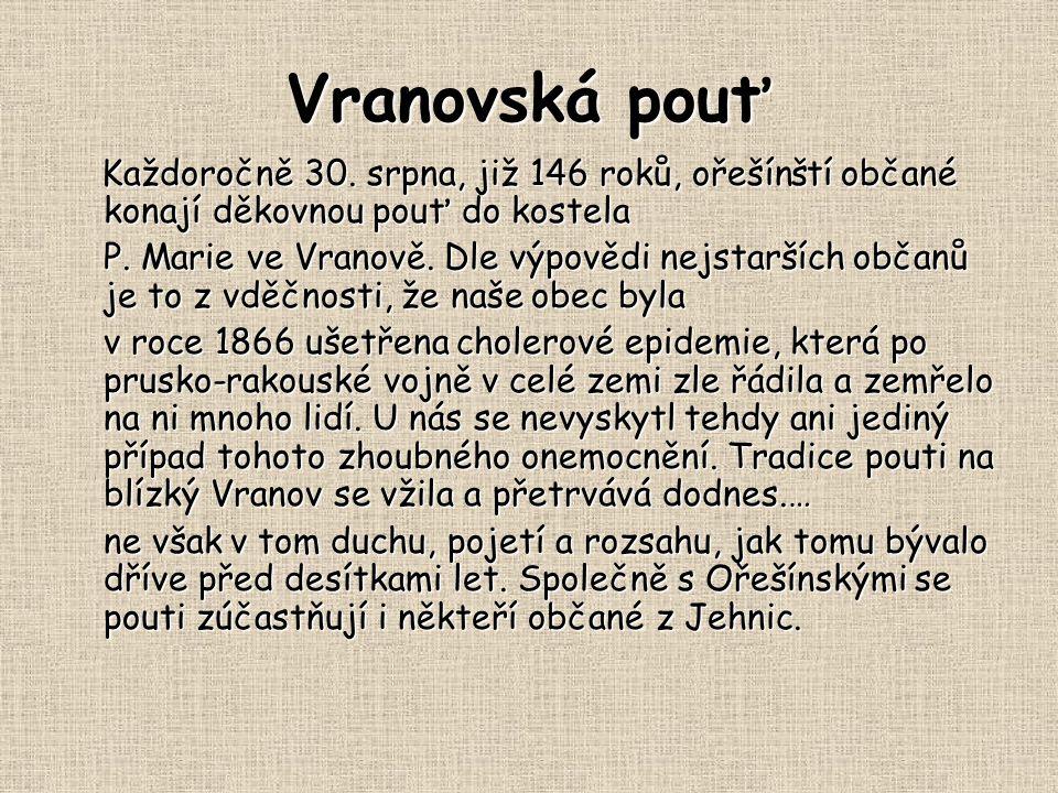 Vranovská pouť Každoročně 30. srpna, již 146 roků, ořešínští občané konají děkovnou pouť do kostela.