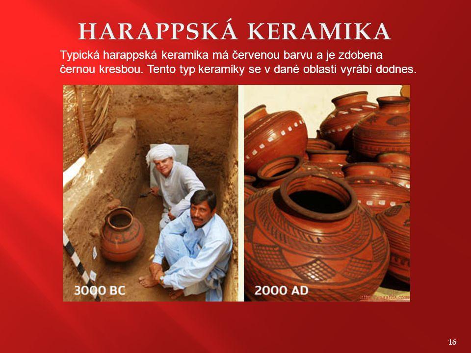 HARAPPSKÁ KERAMIKA Typická harappská keramika má červenou barvu a je zdobena černou kresbou. Tento typ keramiky se v dané oblasti vyrábí dodnes.