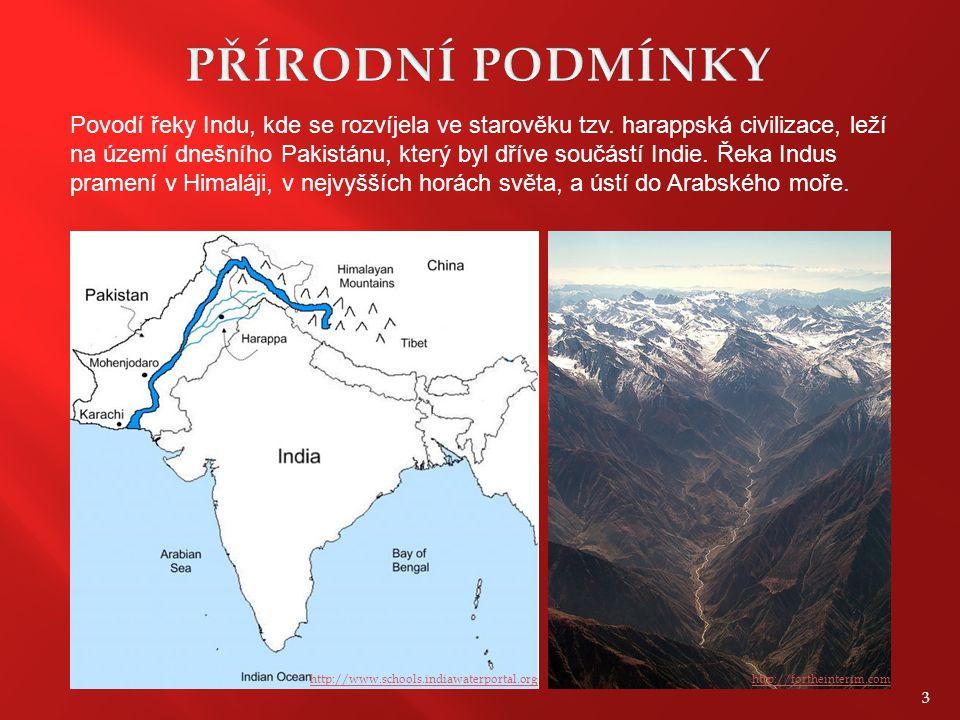 PŘÍRODNÍ PODMÍNKY Povodí řeky Indu, kde se rozvíjela ve starověku tzv. harappská civilizace, leží.