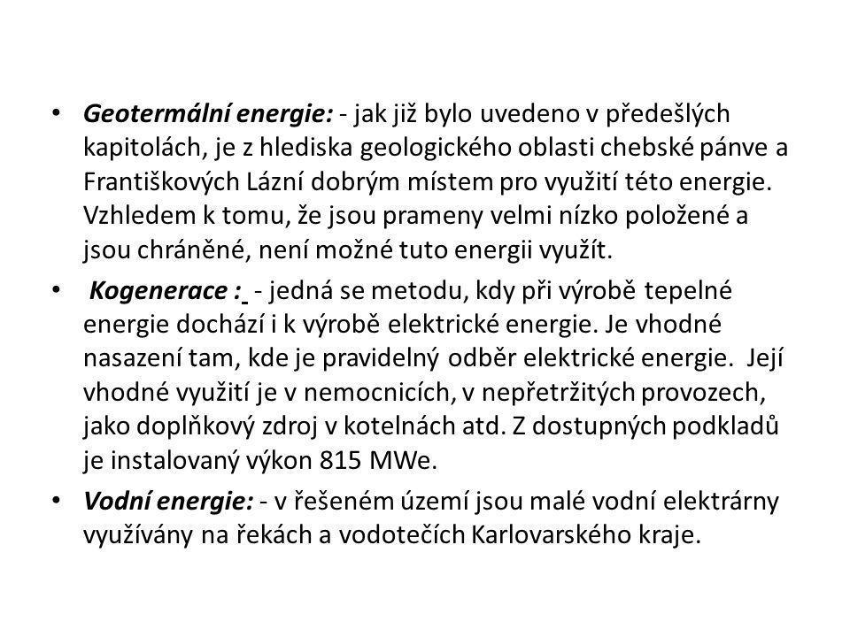 Geotermální energie: - jak již bylo uvedeno v předešlých kapitolách, je z hlediska geologického oblasti chebské pánve a Františkových Lázní dobrým místem pro využití této energie. Vzhledem k tomu, že jsou prameny velmi nízko položené a jsou chráněné, není možné tuto energii využít.