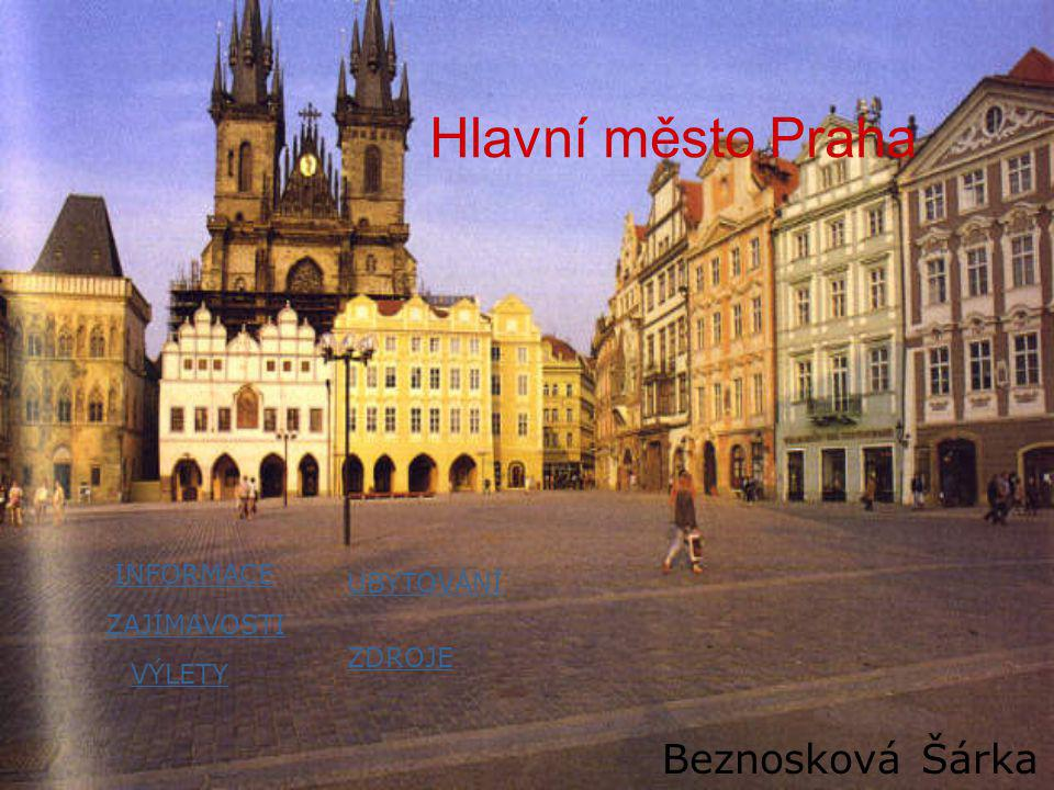 Hlavní město Praha Beznosková Šárka INFORMACE UBYTOVÁNÍ ZAJÍMAVOSTI