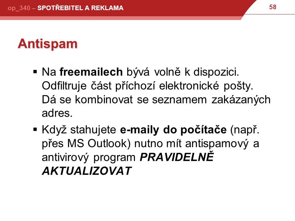 Antispam Na freemailech bývá volně k dispozici. Odfiltruje část příchozí elektronické pošty. Dá se kombinovat se seznamem zakázaných adres.