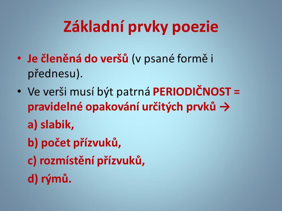 Základní prvky poezie Je členěná do veršů (v psané formě i přednesu).