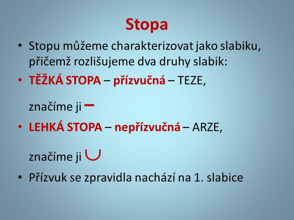 Stopa Stopu můžeme charakterizovat jako slabiku, přičemž rozlišujeme dva druhy slabik: TĚŽKÁ STOPA – přízvučná – TEZE,