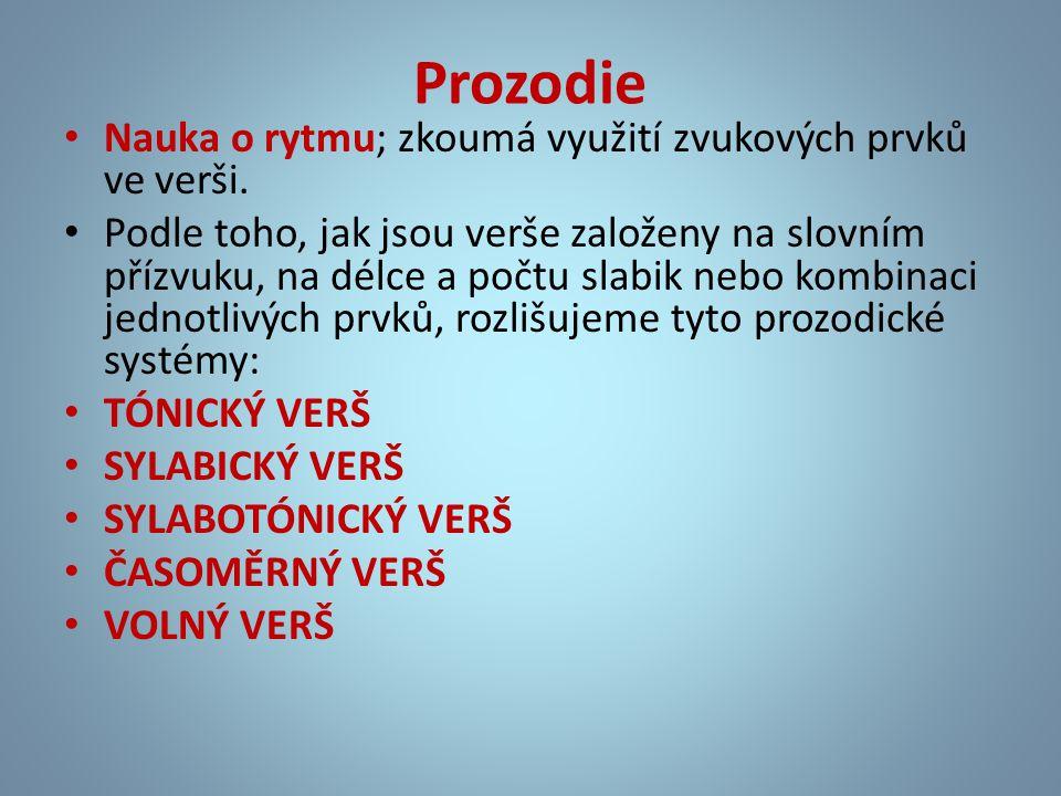 Prozodie Nauka o rytmu; zkoumá využití zvukových prvků ve verši.