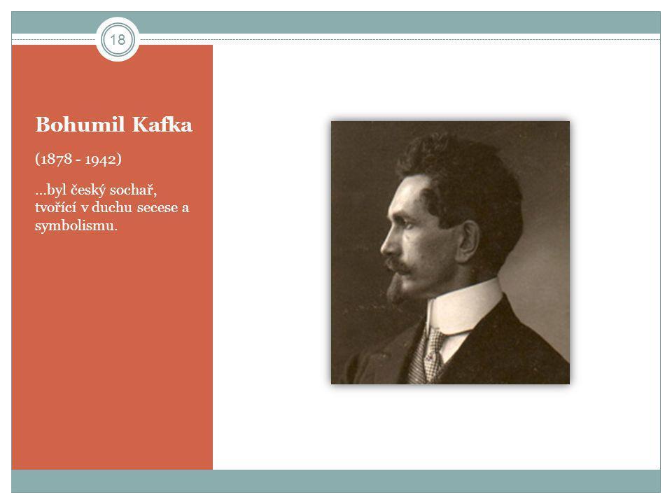 Bohumil Kafka (1878 - 1942) …byl český sochař, tvořící v duchu secese a symbolismu.