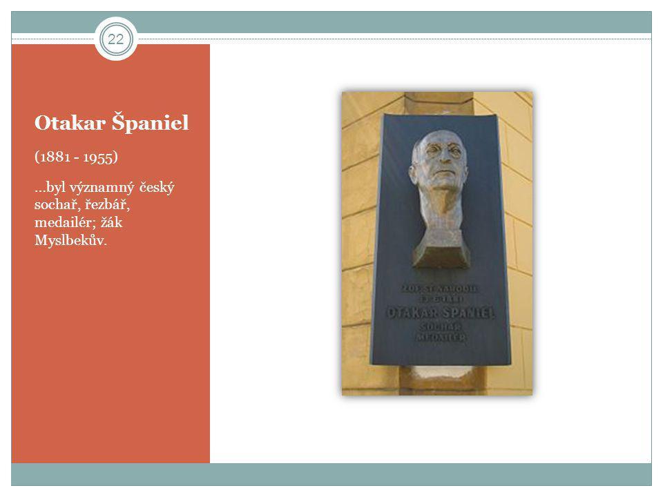 Otakar Španiel (1881 - 1955) …byl významný český sochař, řezbář, medailér; žák Myslbekův.