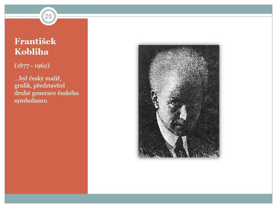 František Kobliha (1877 - 1962) …byl český malíř, grafik, představitel druhé generace českého symbolismu.