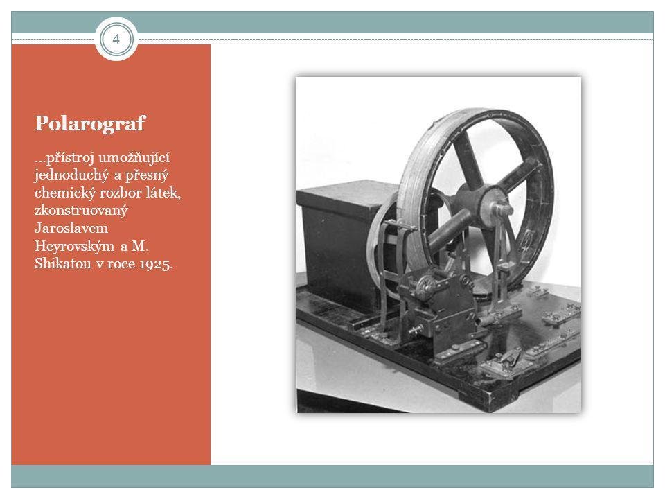 Polarograf …přístroj umožňující jednoduchý a přesný chemický rozbor látek, zkonstruovaný Jaroslavem Heyrovským a M.