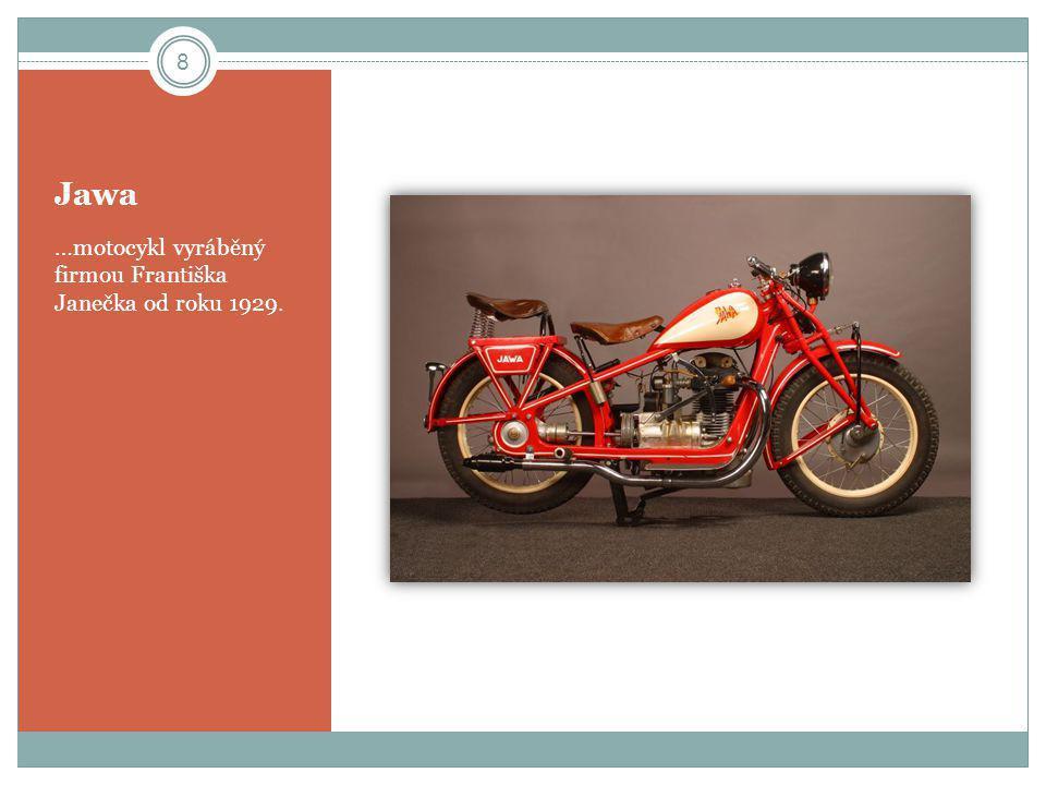 Jawa …motocykl vyráběný firmou Františka Janečka od roku 1929.