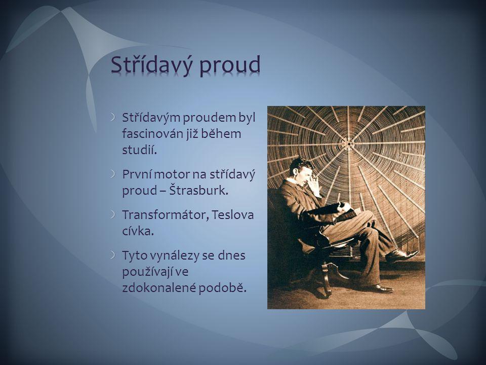Střídavý proud Střídavým proudem byl fascinován již během studií.