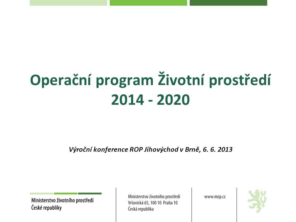 Operační program Životní prostředí 2014 - 2020 Výroční konference ROP Jihovýchod v Brně, 6. 6. 2013