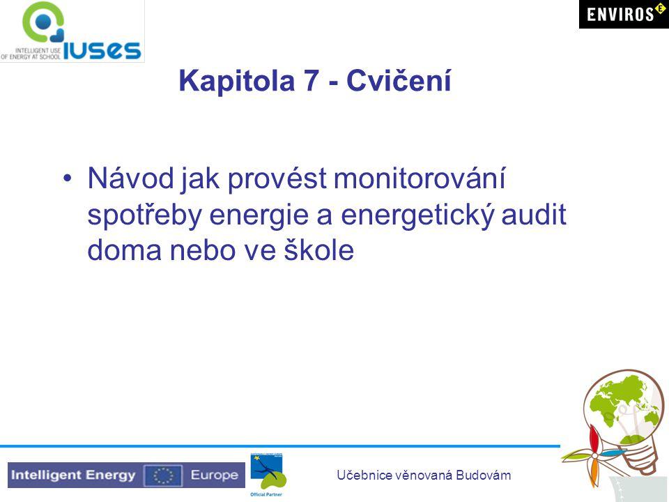 Kapitola 7 - Cvičení Návod jak provést monitorování spotřeby energie a energetický audit doma nebo ve škole.