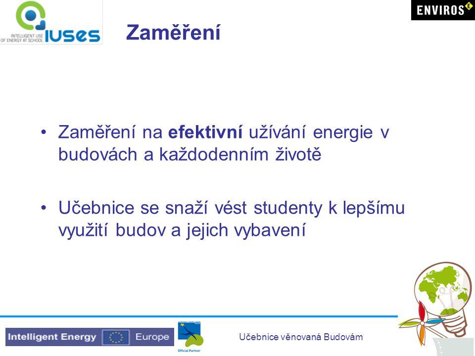 Zaměření Zaměření na efektivní užívání energie v budovách a každodenním životě.