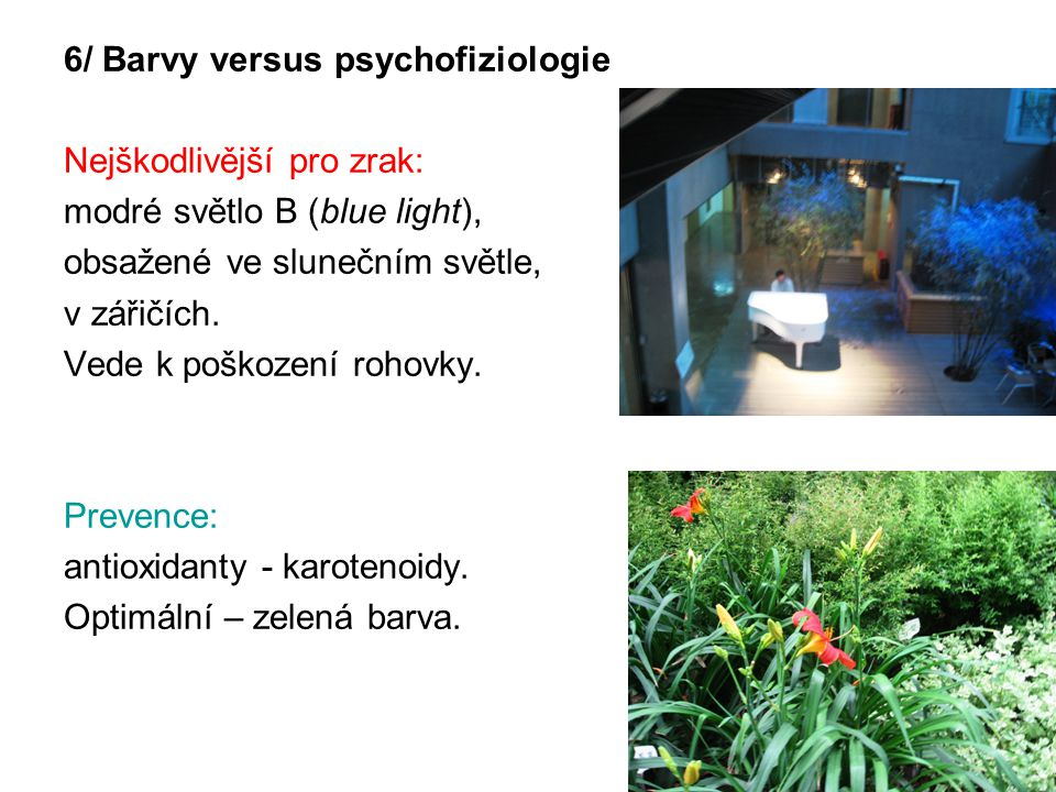 6/ Barvy versus psychofiziologie Nejškodlivější pro zrak: modré světlo B (blue light), obsažené ve slunečním světle, v zářičích.