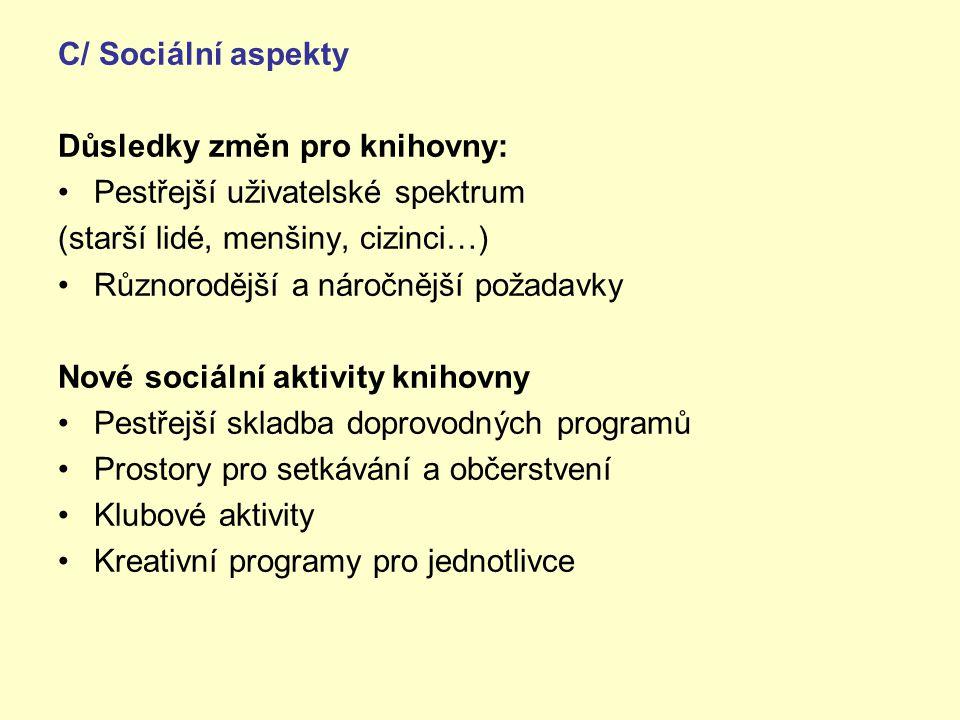 C/ Sociální aspekty Důsledky změn pro knihovny: Pestřejší uživatelské spektrum. (starší lidé, menšiny, cizinci…)
