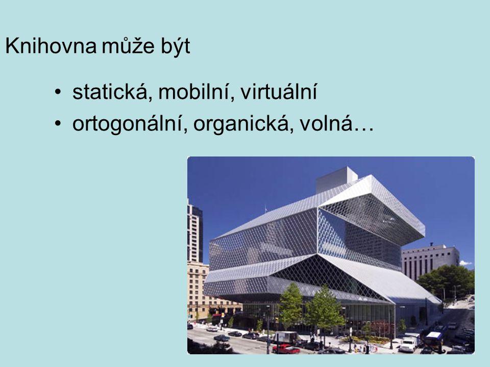 Knihovna může být statická, mobilní, virtuální ortogonální, organická, volná…