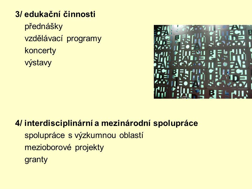 3/ edukační činnosti přednášky. vzdělávací programy. koncerty. výstavy. 4/ interdisciplinární a mezinárodní spolupráce.