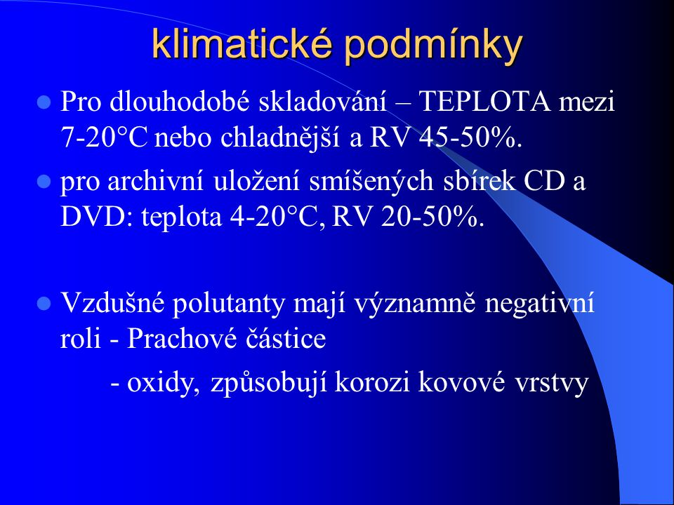 klimatické podmínky Pro dlouhodobé skladování – TEPLOTA mezi 7-20°C nebo chladnější a RV 45-50%.