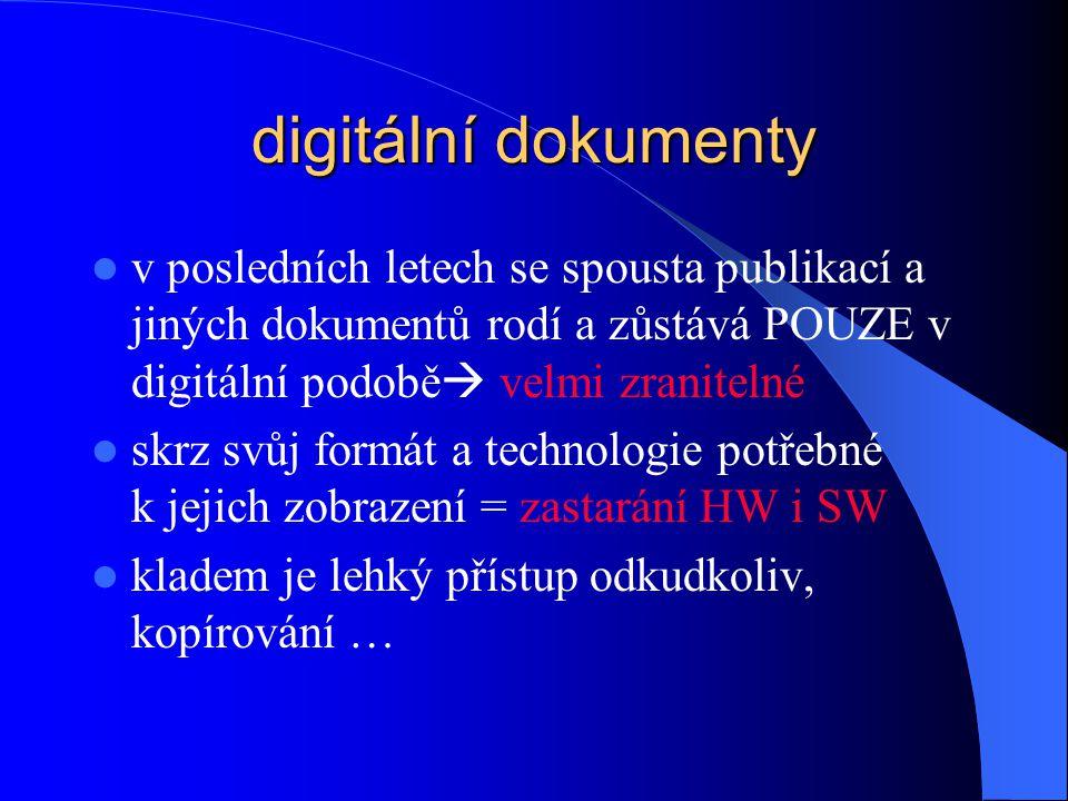 digitální dokumenty v posledních letech se spousta publikací a jiných dokumentů rodí a zůstává POUZE v digitální podobě velmi zranitelné.