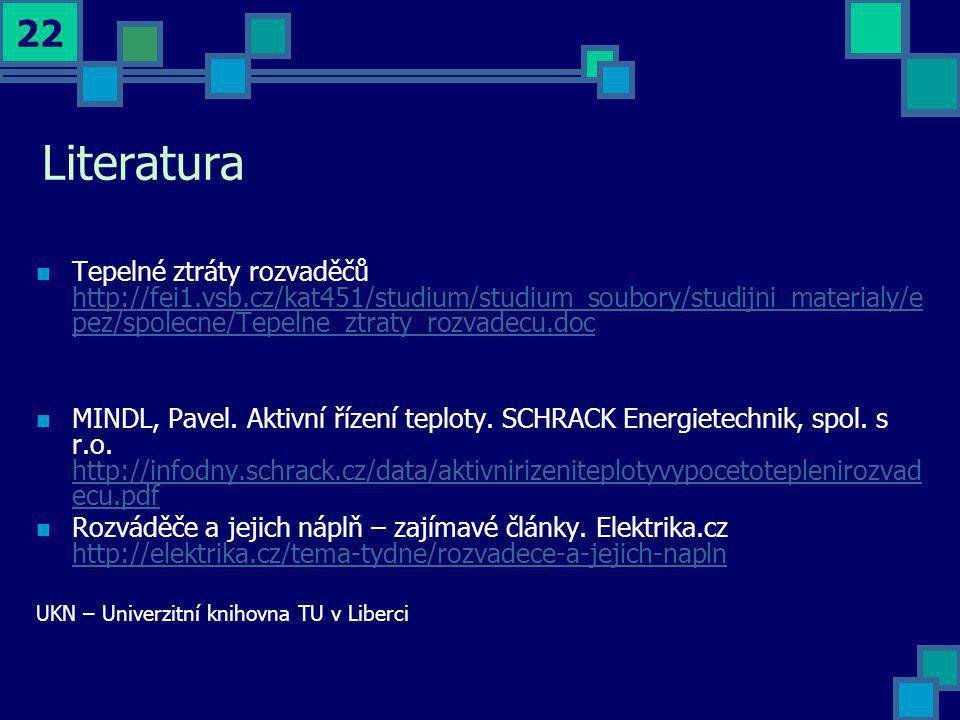 Literatura Tepelné ztráty rozvaděčů http://fei1.vsb.cz/kat451/studium/studium_soubory/studijni_materialy/epez/spolecne/Tepelne_ztraty_rozvadecu.doc.