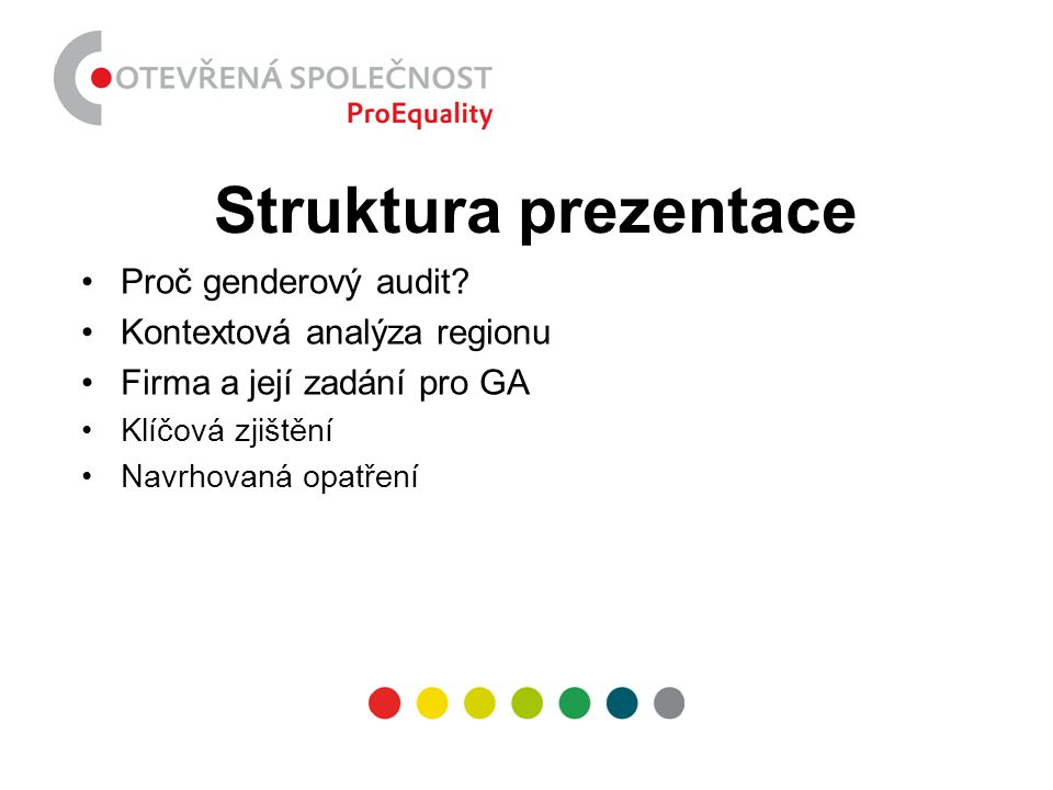 Struktura prezentace Proč genderový audit Kontextová analýza regionu