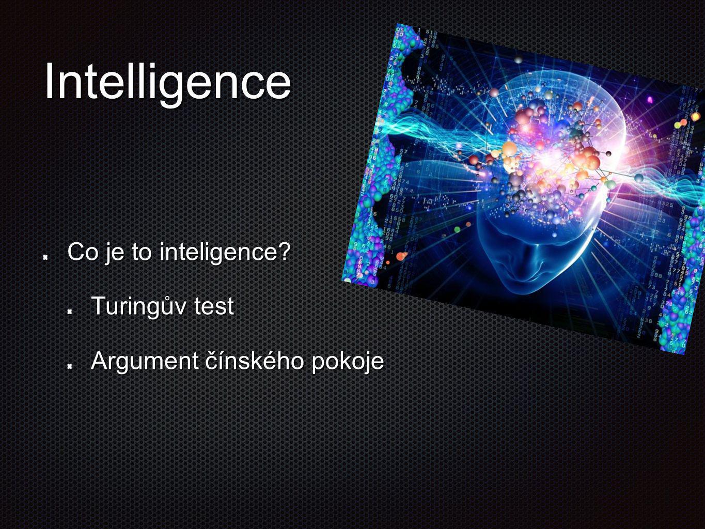 Intelligence Co je to inteligence Turingův test