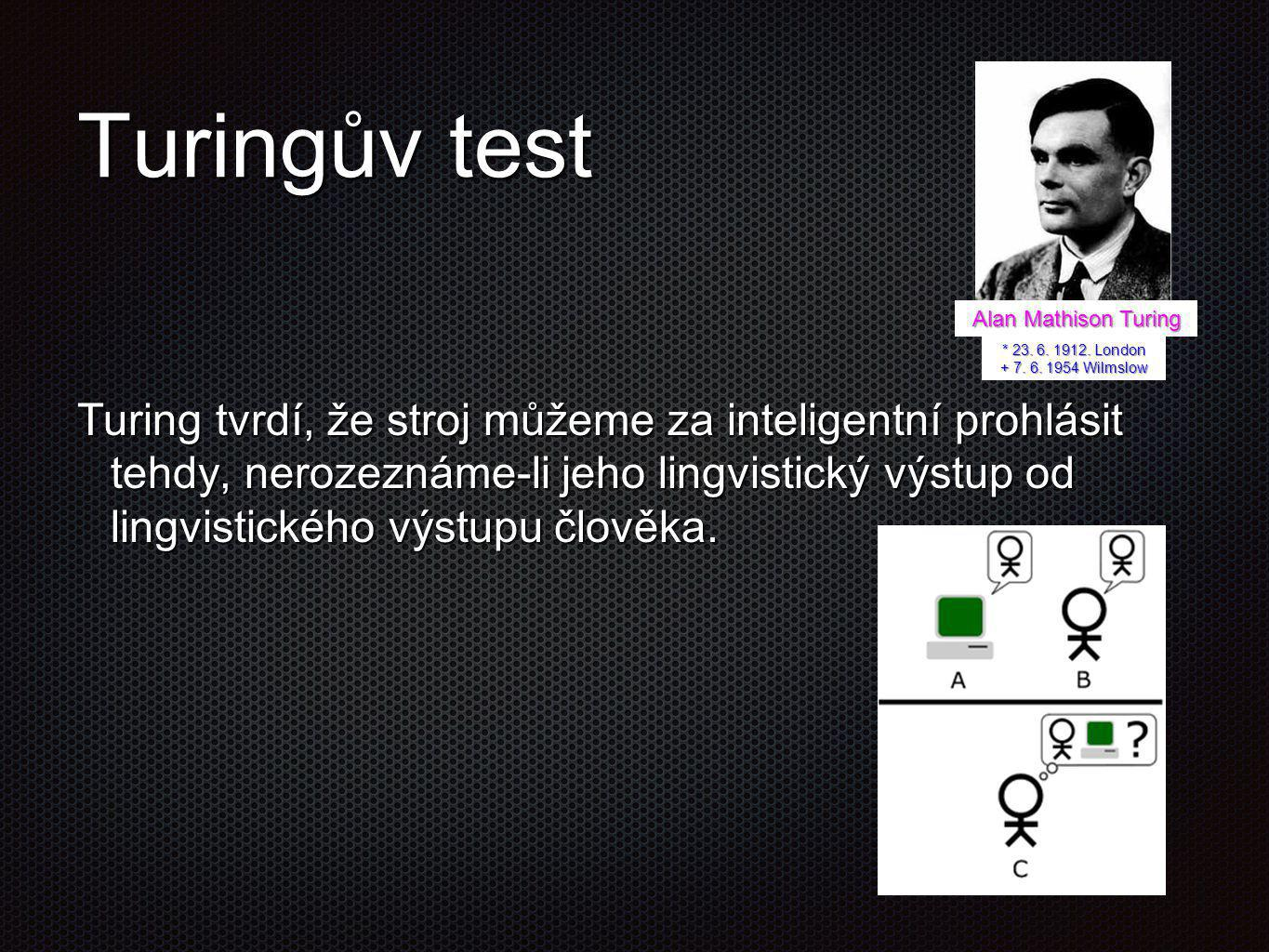 Turingův test Alan Mathison Turing. * 23. 6. 1912. London + 7. 6. 1954 Wilmslow.