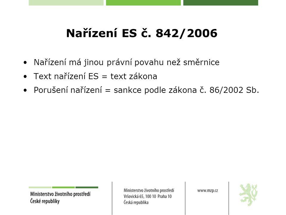 Nařízení ES č. 842/2006 Nařízení má jinou právní povahu než směrnice