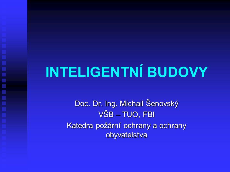 INTELIGENTNÍ BUDOVY Doc. Dr. Ing. Michail Šenovský VŠB – TUO, FBI