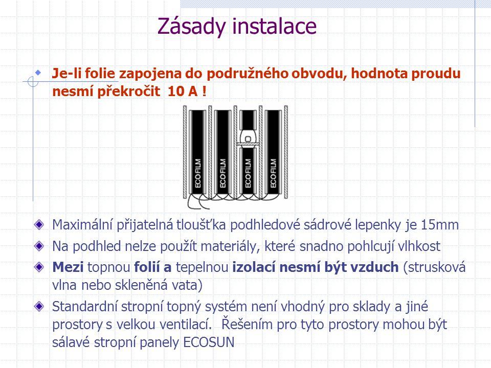 Zásady instalace Je-li folie zapojena do podružného obvodu, hodnota proudu nesmí překročit 10 A !
