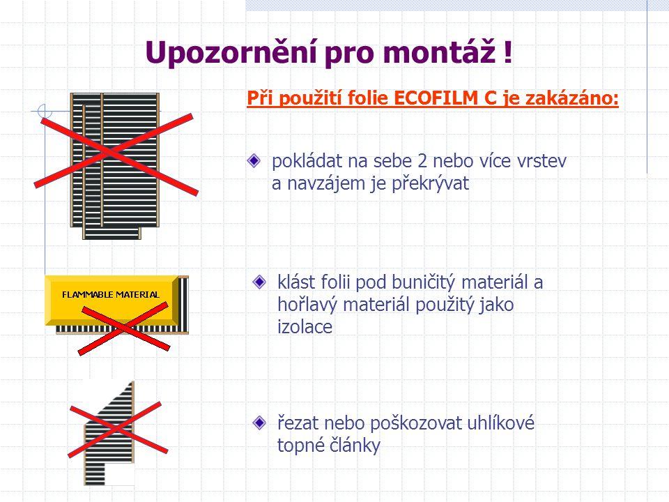 Upozornění pro montáž ! Při použití folie ECOFILM C je zakázáno: