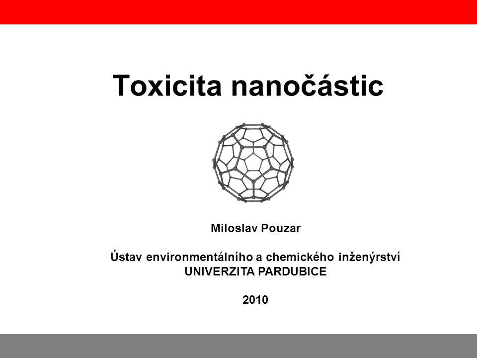 Toxicita nanočástic Miloslav Pouzar Ústav environmentálního a chemického inženýrství UNIVERZITA PARDUBICE 2010.