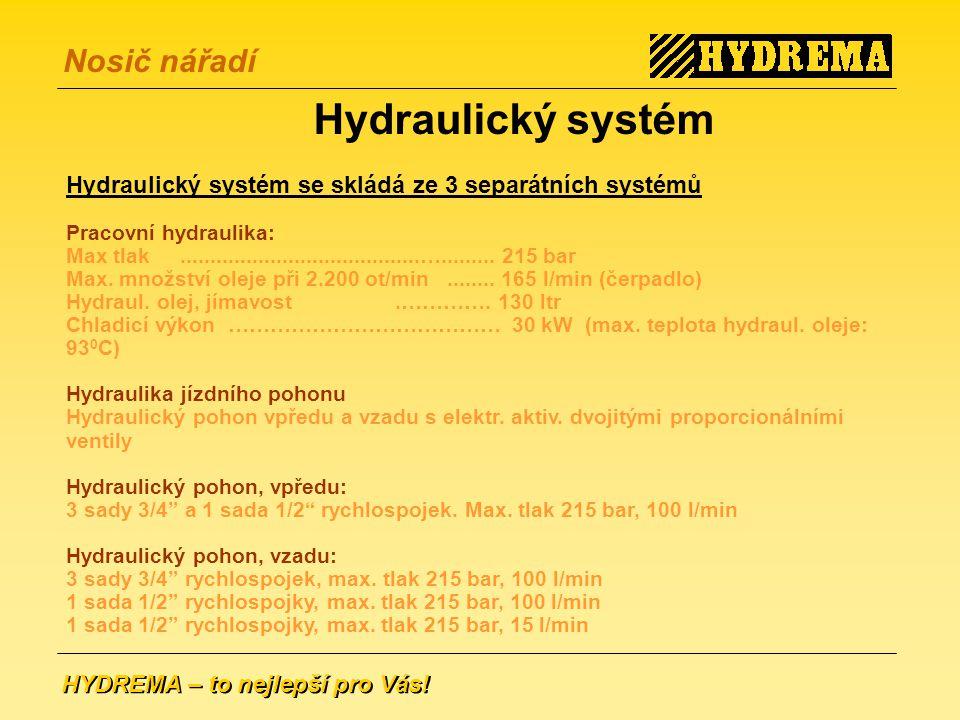 Hydraulický systém Hydraulický systém se skládá ze 3 separátních systémů. Pracovní hydraulika: