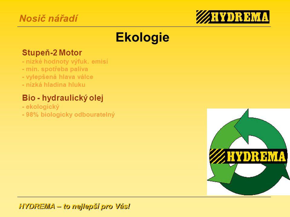 Ekologie Stupeň-2 Motor - nízké hodnoty výfuk. emisí - min. spotřeba paliva - vylepšená hlava válce - nízká hladina hluku.